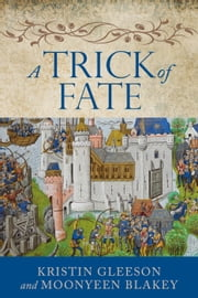 A Trick of Fate - The Renaissance Sojourner Series ebook by Kristin Gleeson,Moonyeen Blakey