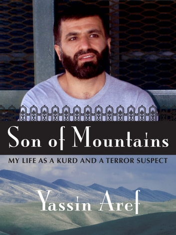 Son of Mountains - My Life as a Kurd and a Terror Suspect ebook by Yassin Aref