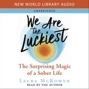 We Are the Luckiest - The Surprising Magic of a Sober Life audiobook by Laura McKowen