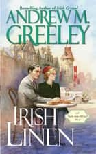 Irish Linen - A Nuala Anne McGrail Novel ebook by Andrew M. Greeley