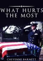 What Hurts The Most ebook by Cheyenne Barnett