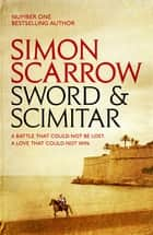Sword and Scimitar - A fast-paced historical epic of bravery and battle eBook by Simon Scarrow