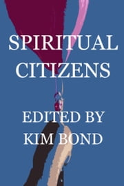 Spiritual Citizens: A Christian Fiction Anthology ebook by Kim Bond