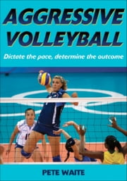 Aggressive Volleyball ebook by Pete Waite