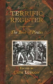 Tales from the Terrific Register: The Book of Pirates and Highwaymen ebook by Cate Ludlow