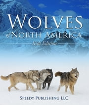 Wolves Of North America (Kids Edition) - Children's Animal Book of Wolves ebook by Speedy Publishing