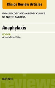 Anaphylaxis, An Issue of Immunology and Allergy Clinics of North America, ebook by Anne Marie Ditto