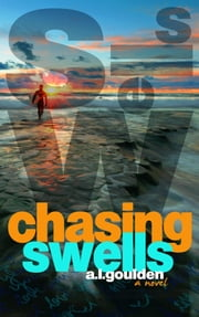 Chasing Swells (Chasing Swells #1) ebook by A.L. Goulden