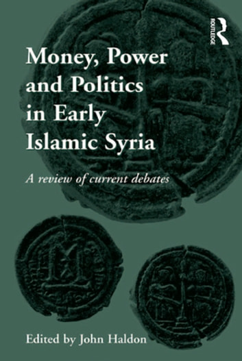 Money, Power and Politics in Early Islamic Syria - A Review of Current Debates ebook by