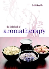 The Little Book of Aromatherapy ebook by Kathi Keville