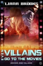 Even Villains Go To The Movies ebook by Liana Brooks