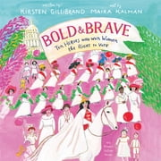 Bold & Brave - Ten Heroes Who Won Women the Right to Vote audiobook by Kirsten Gillibrand