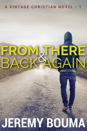 From There and Back Again - (A Vintage Christian Novel, Book 1) ebook by Jeremy Bouma