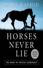 Horses Never Lie - The Heart of Passive Leadership ebook by Mark Rashid
