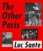 The Other Paris ebook by Luc Sante