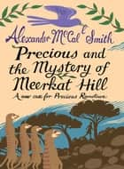 Precious and the Mystery of Meerkat Hill - A New Case from Precious Ramotswe ebook by Alexander McCall-Smith