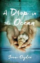 A Drop in the Ocean - A Novel ebook by Jenni Ogden