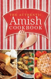 The Authentic Amish Cookbook ebook by Norman Miller,Marlena Miller