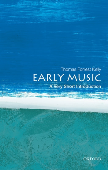 Early Music: A Very Short Introduction ebook by Thomas Forrest Kelly