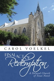 Final Act of Redemption - A Painted Church of Texas Novel ebook by Carol Voelkel