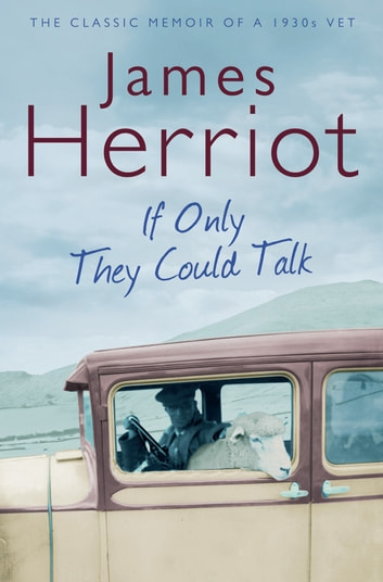 If Only They Could Talk - The Classic Memoir of a 1930s Vet ebook by James Herriot