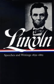 Abraham Lincoln: Speeches & Writings Part 2: 1859-1865 - Library of America #46 ebook by Abraham Lincoln