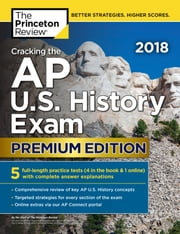 Cracking the AP U.S. History Exam 2018, Premium Edition ebook by Princeton Review