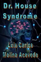 Dr. House Syndrome ebook by Luis Carlos Molina Acevedo