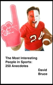 The Most Interesting People in Sports: 250 Anecdotes ebook by David Bruce
