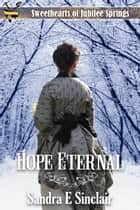 Hope Eternal - Sweethearts of Jubilee Springs ebook by Sandra E Sinclair