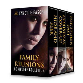 Family Reunions Complete Collection - Hide and Seek\Christmas Cover-Up\Her Stolen Past eBook by Lynette Eason
