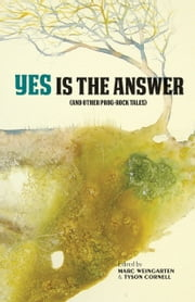 Yes Is The Answer - (And Other Prog-Rock Tales) ebook by Marc Weingarten,Tyson Cornell,Rick Moody,Charles Bock,Seth Greenland
