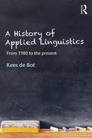 A History of Applied Linguistics - From 1980 to the present ebook by Kees de Bot
