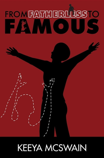From Fatherless to Famous ebook by Keeya McSwain