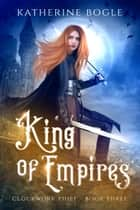 King of Empires ebook by Katherine Bogle