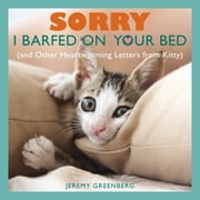 Sorry I Barfed on Your Bed - (and Other Heartwarming Letters from Kitty) ebook by Jeremy Greenberg