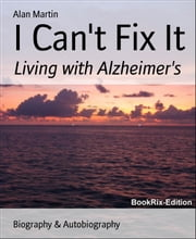 I Can't Fix It: Living with Alzheimer's ebook by Alan Martin