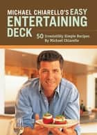 Michael Chiarello's Easy Entertaining Deck ebook by Michael Chiarello