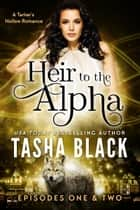 Heir to the Alpha: Episodes 1 & 2 - A Tarker's Hollow Serial ebook by Tasha Black