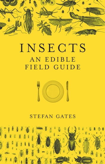 Insects - An Edible Field Guide ebook by Stefan Gates