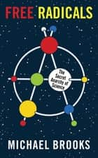 Free Radicals: The Secret Anarchy of Science ebook by Michael Brooks