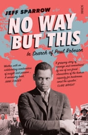 No Way But This - in search of Paul Robeson ebook by Jeff Sparrow