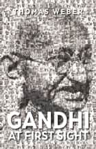 Gandhi at First Sight ebook by Thomas Weber