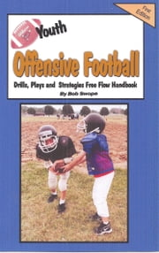 Youth Football Offensive Drills, Plays and Strategies Free Flow Handbook ebook by Swope, Bob