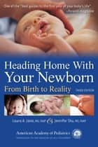 Heading Home With Your Newborn ebook by Laura A. Jana,Jennifer Shu