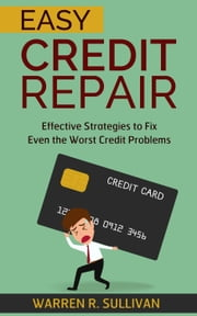 Easy Credit Repair ebook by Warren R. Sullivan