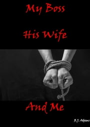 My Boss, His Wife and Me ebook by R.J. Adams