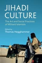Jihadi Culture - The Art and Social Practices of Militant Islamists ebook by Thomas Hegghammer