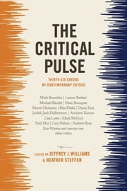 The Critical Pulse - Thirty-six Credos by Contemporary Critics ebook by Jeffrey Williams,Heather Steffen
