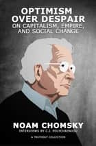Optimism over Despair - On Capitalism, Empire, and Social Change ebook by Noam Chomsky, C.J. Polychroniou